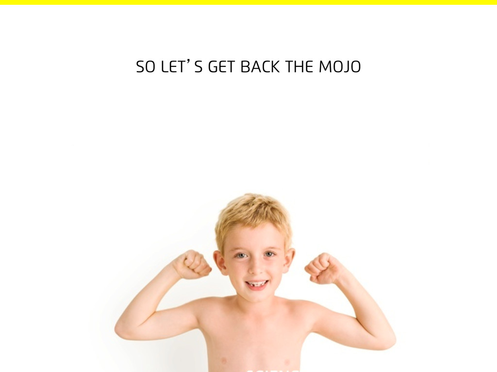 So let's get back the mojo