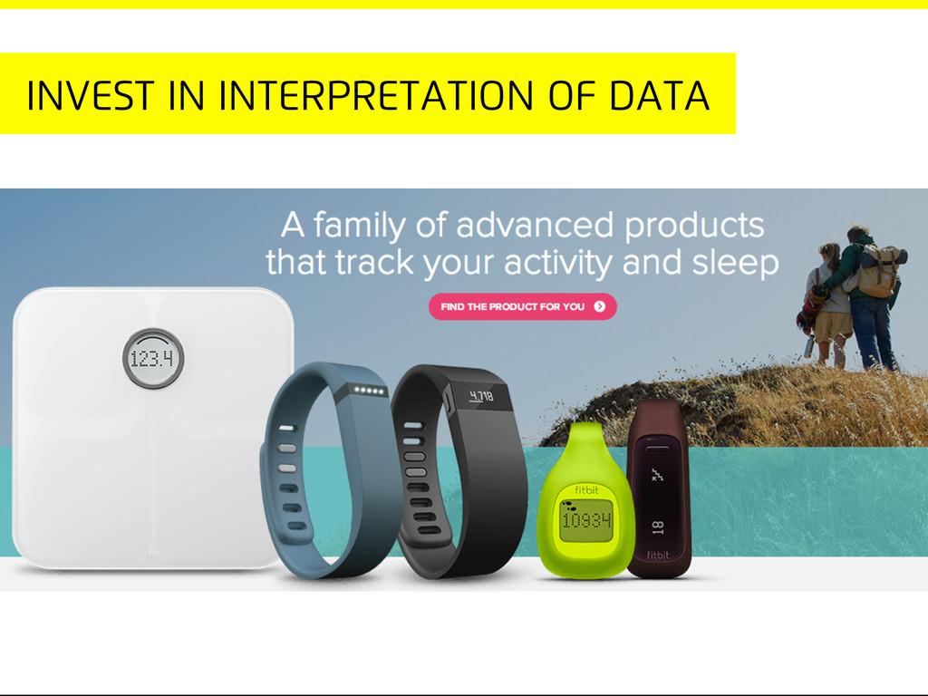 Invest in interpretation of data