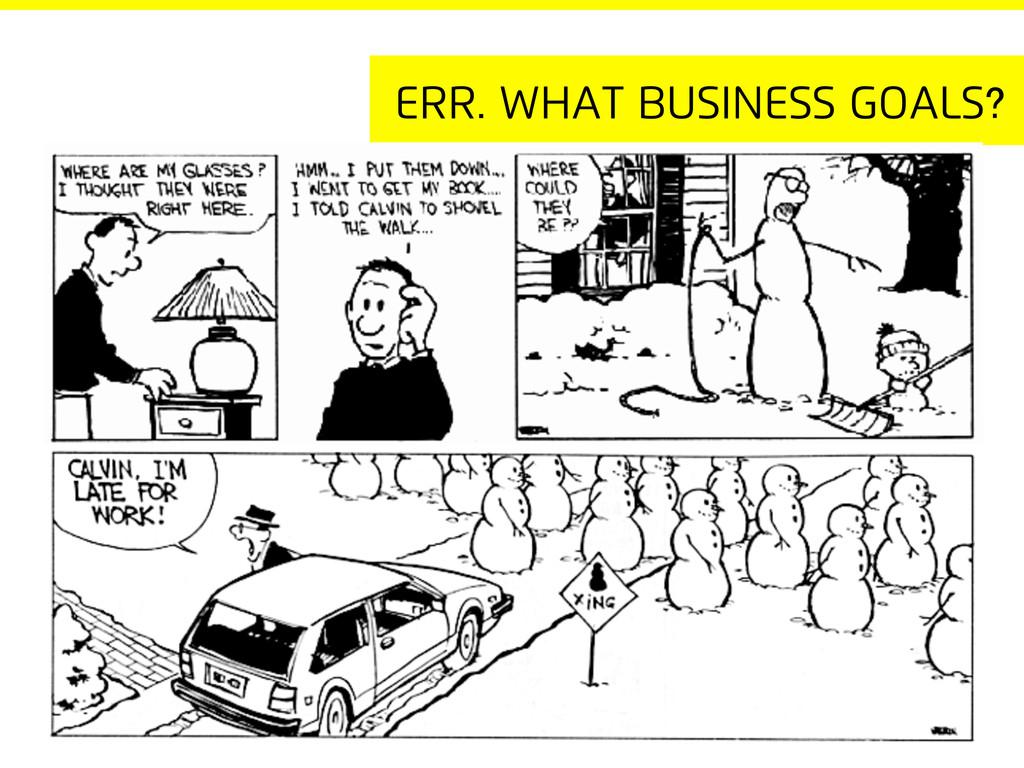 Err. What business goals?