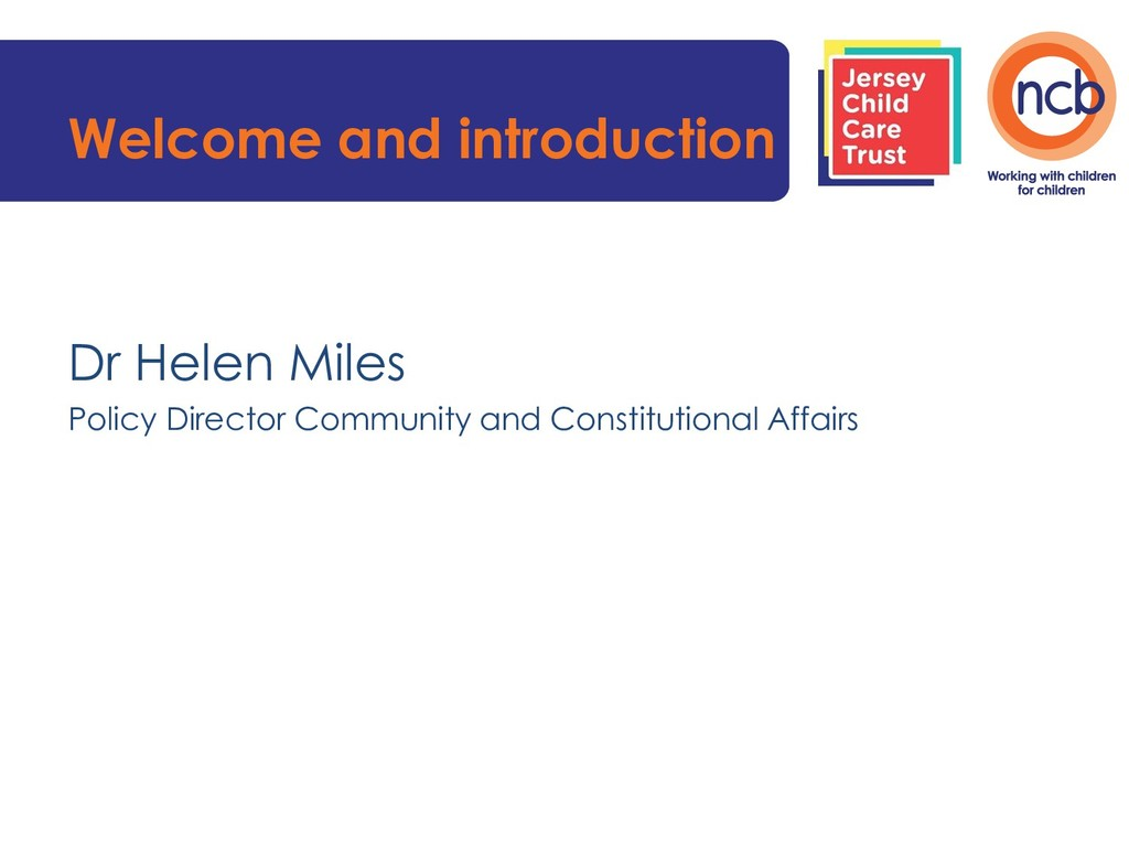 Welcome and introduction Dr Helen Miles Policy ...