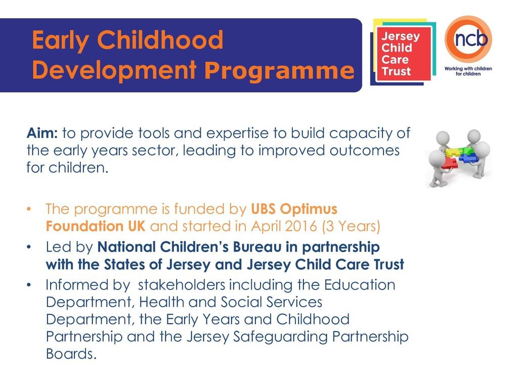Early Childhood Development Programme Aim: to p...