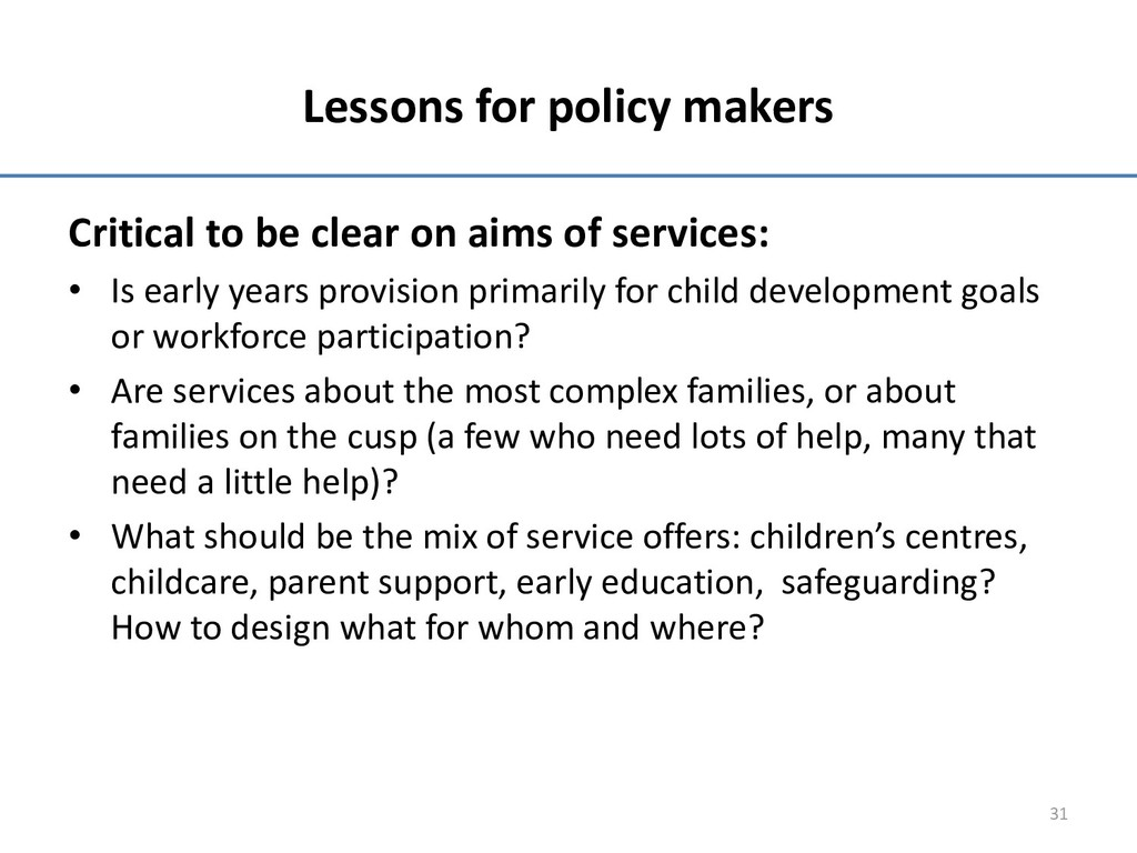 Lessons for policy makers Critical to be clear ...