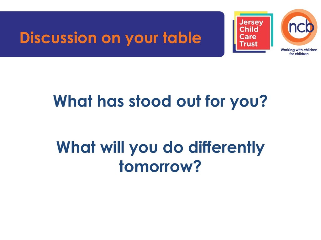 Discussion on your table What has stood out for...