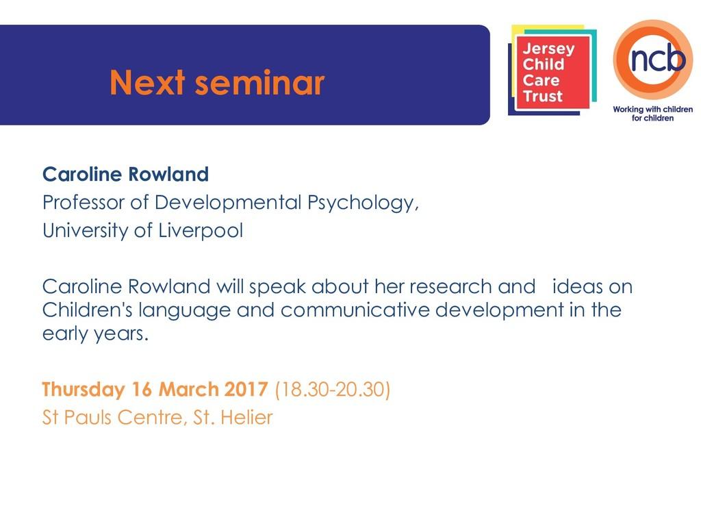 Next seminar Caroline Rowland Professor of Deve...