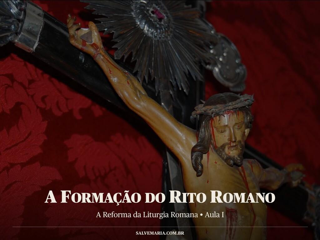 A Reforma da Liturgia Romana • Aula I SALVEMARI...