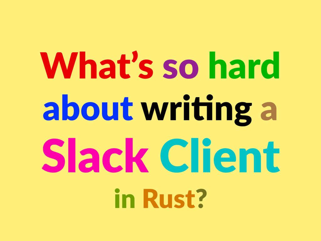What's so hard about wri/ng a Slack Client in R...