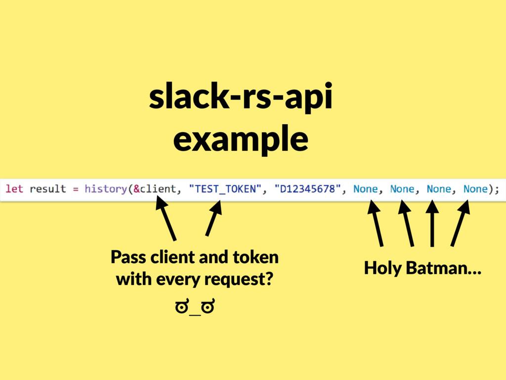 slack-rs-api example Holy Batman… Pass client ...