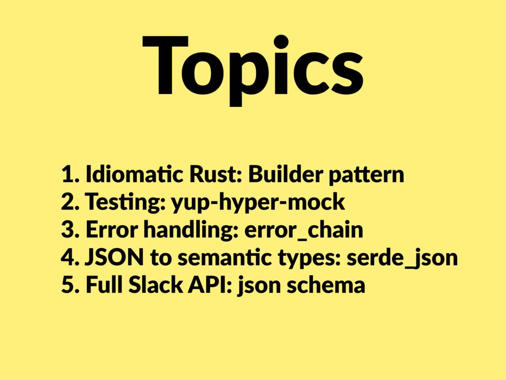 Topics 1. Idioma/c Rust: Builder pa<ern 2. Tes/...