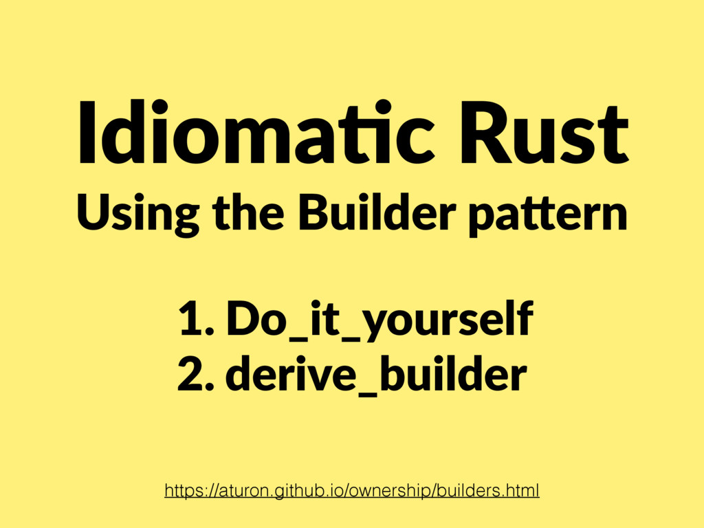 Idioma/c Rust Using the Builder pa<ern 1. Do_i...