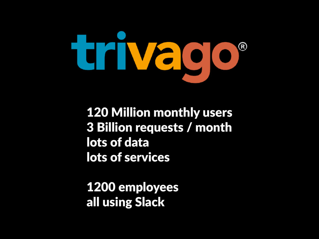 120 Million monthly users 3 Billion requests /...