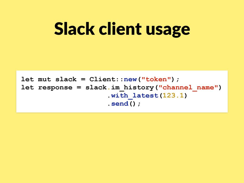"let mut slack = Client::new(""token""); let respo..."