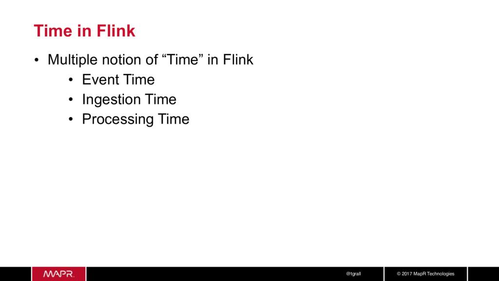 © 2017 MapR Technologies @tgrall Time in Flink ...