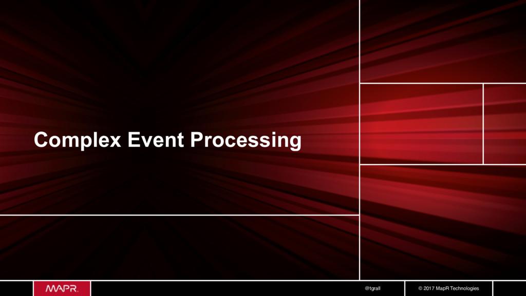 © 2017 MapR Technologies @tgrall Complex Event ...