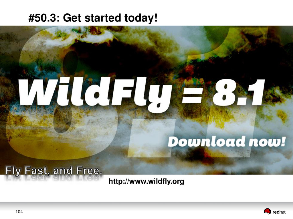 104 http://www.wildfly.org #50.3: Get started t...