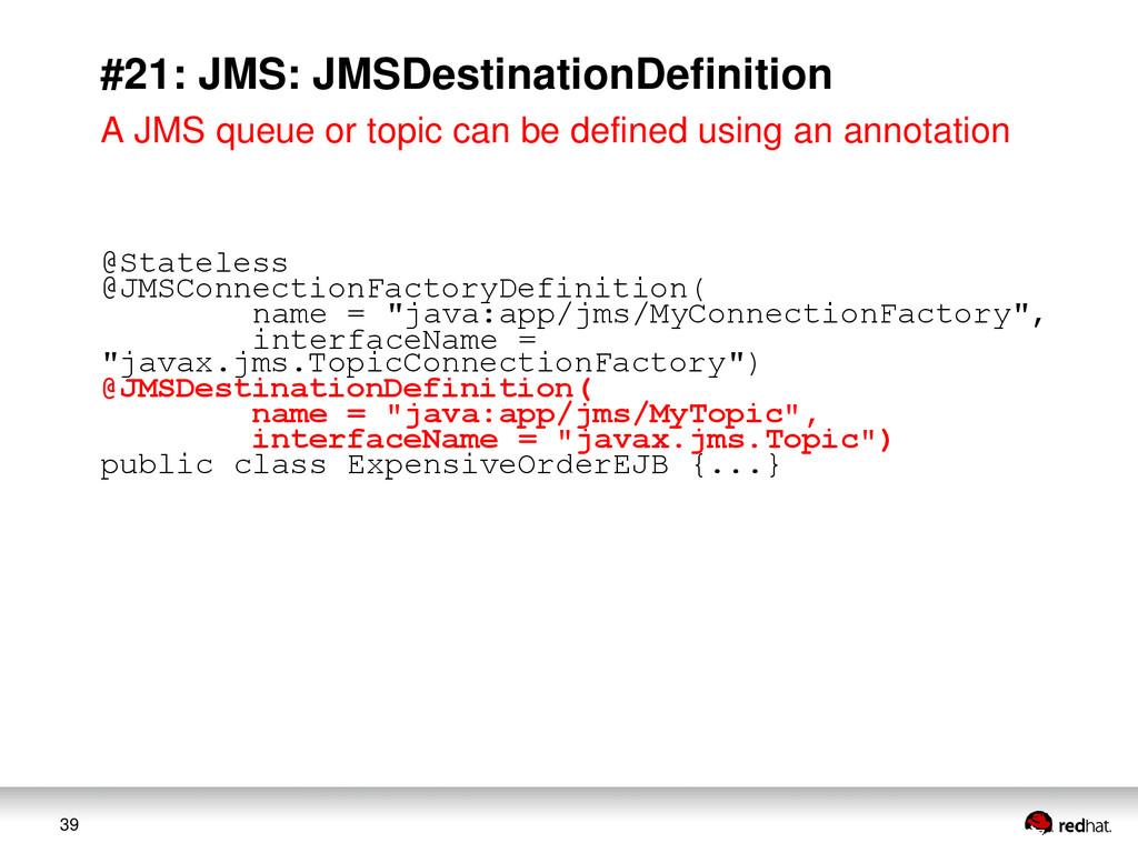 39 #21: JMS: JMSDestinationDefinition A JMS que...