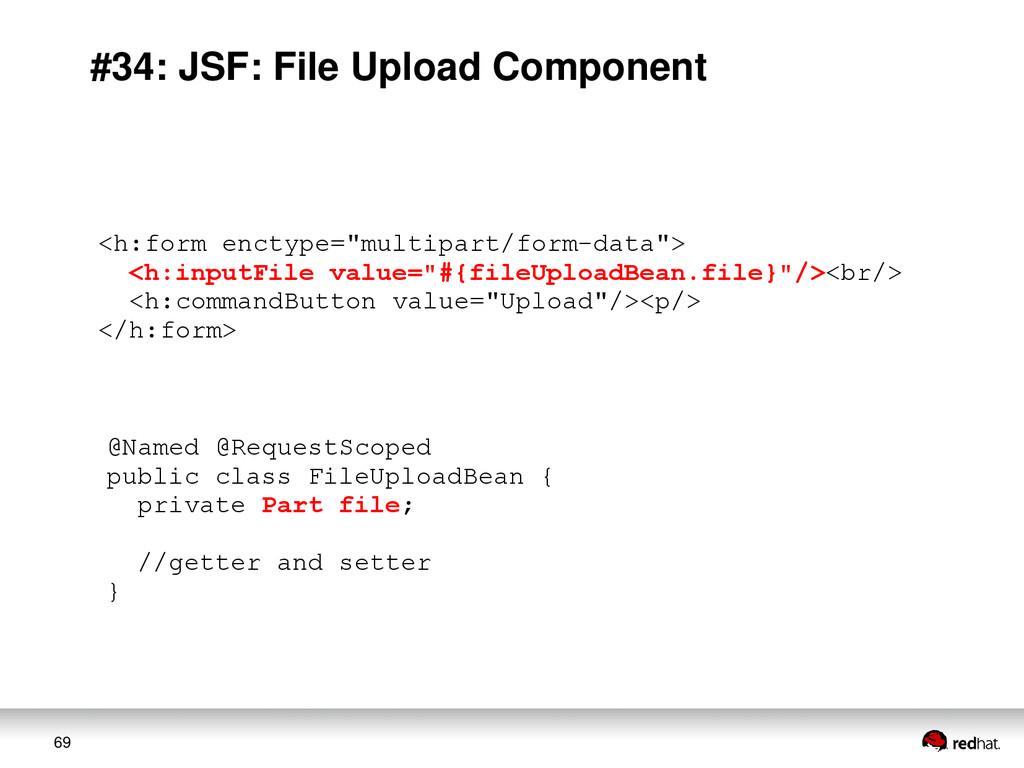 69 #34: JSF: File Upload Component <h:form enct...