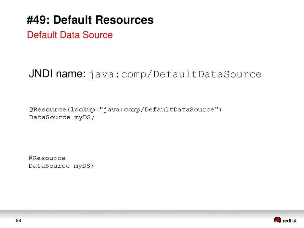98 #49: Default Resources JNDI name: java:comp/...
