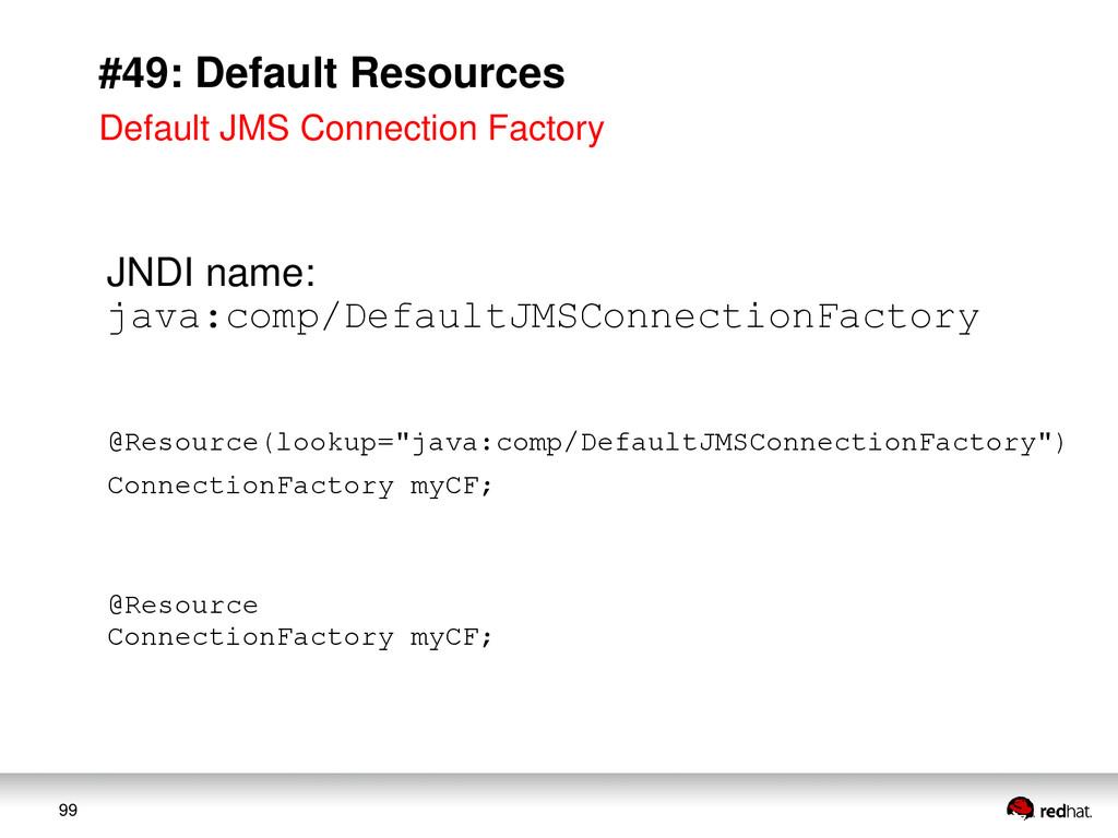 99 #49: Default Resources JNDI name: java:comp/...