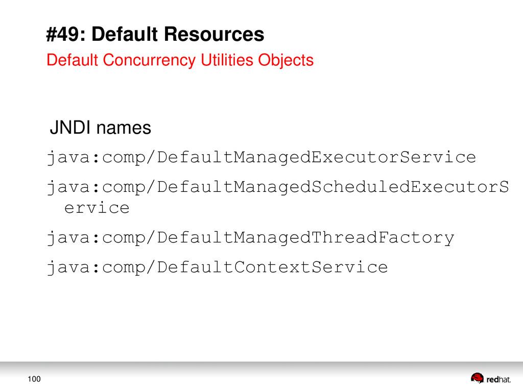 100 #49: Default Resources JNDI names java:comp...