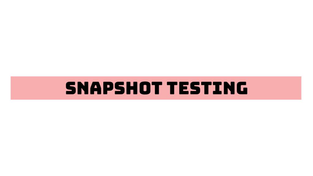 Snapshot testing