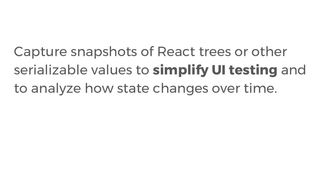 Capture snapshots of React trees or other seria...