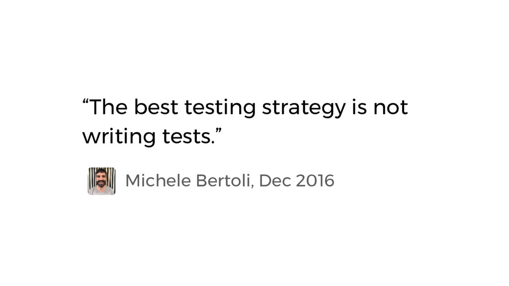 "Michele Bertoli, Dec 2016 ""The best testing str..."