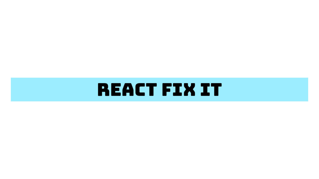 React fix it