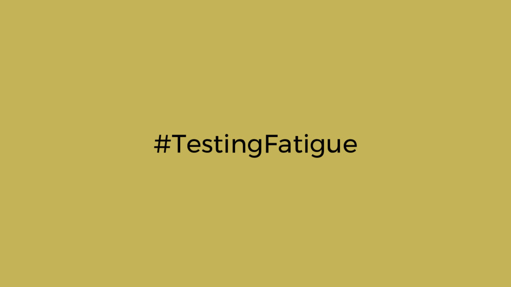 #TestingFatigue