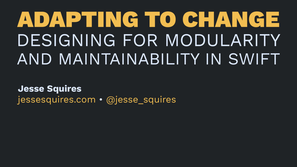 ADAPTING TO CHANGE DESIGNING FOR MODULARITY AND...