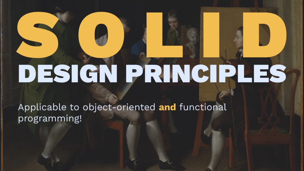 S O L I D DESIGN PRINCIPLES Applicable to objec...