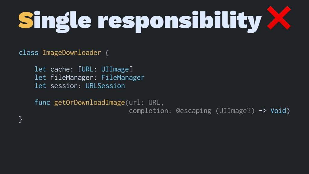 Single responsibility ❌ class ImageDownloader {...