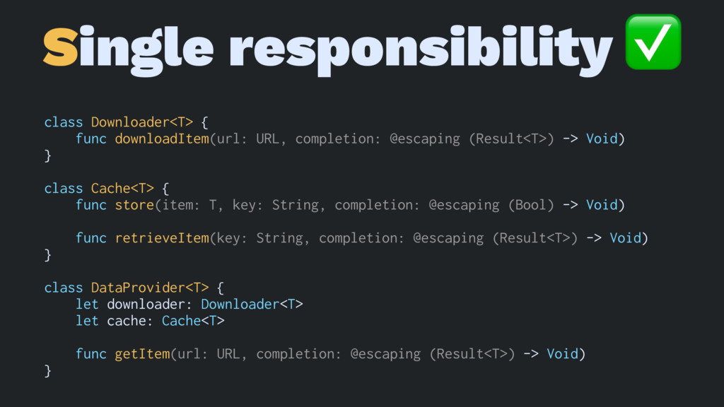 Single responsibility ✅ class Downloader<T> { f...