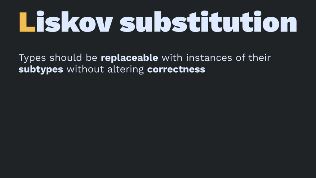 Liskov substitution Types should be replaceable...