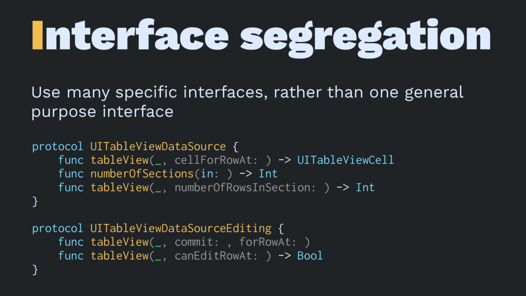 Interface segregation Use many specific interfac...