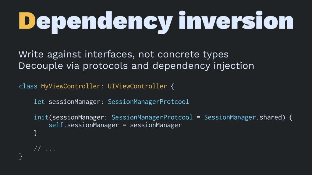 Dependency inversion Write against interfaces, ...