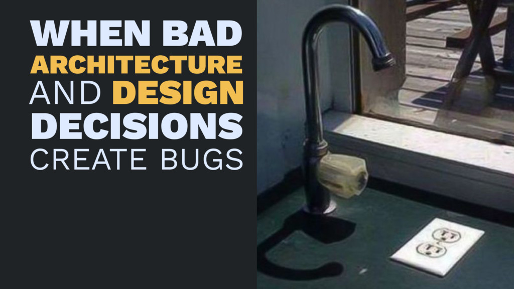 WHEN BAD ARCHITECTURE AND DESIGN DECISIONS CREA...