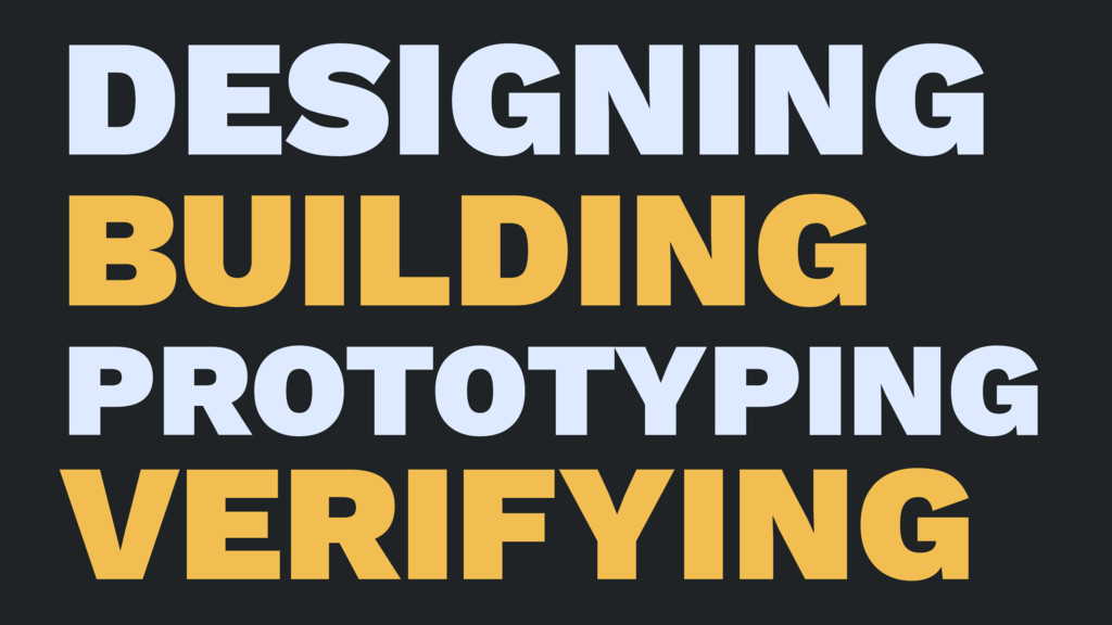 DESIGNING BUILDING PROTOTYPING VERIFYING