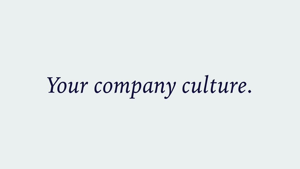 Your company culture.