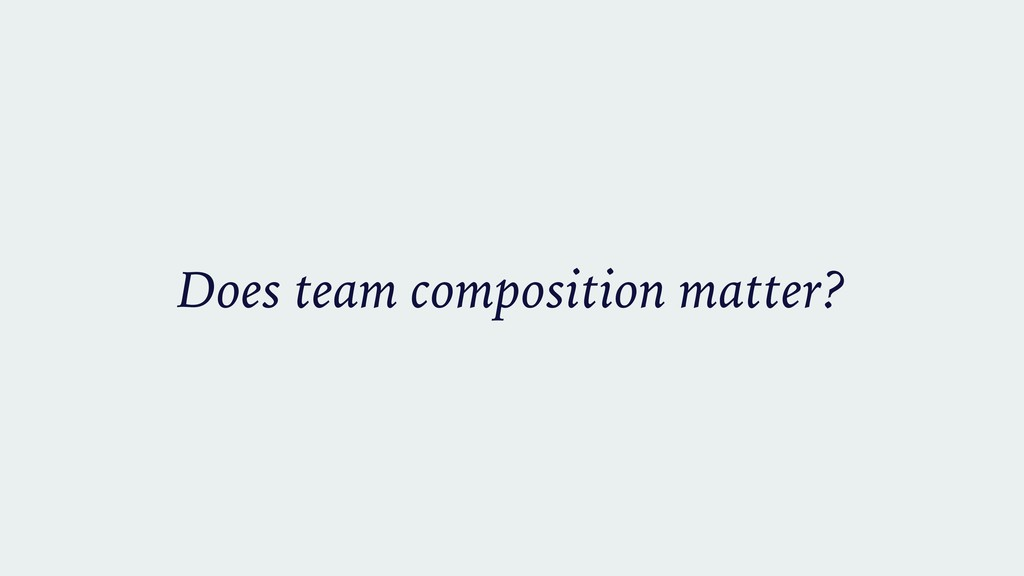 Does team composition matter?