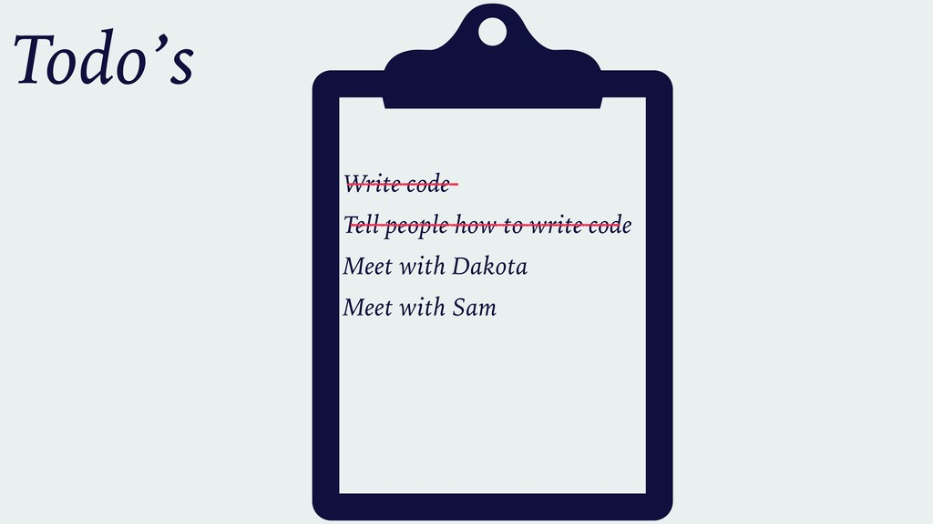 Write code Tell people how to write code Meet w...