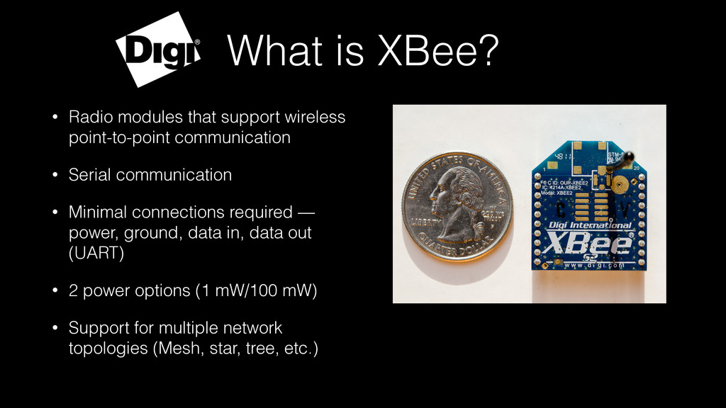 What is XBee? • Radio modules that support wire...