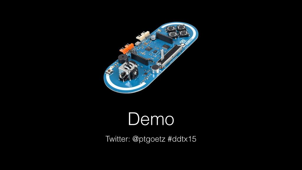 Demo Twitter: @ptgoetz #ddtx15