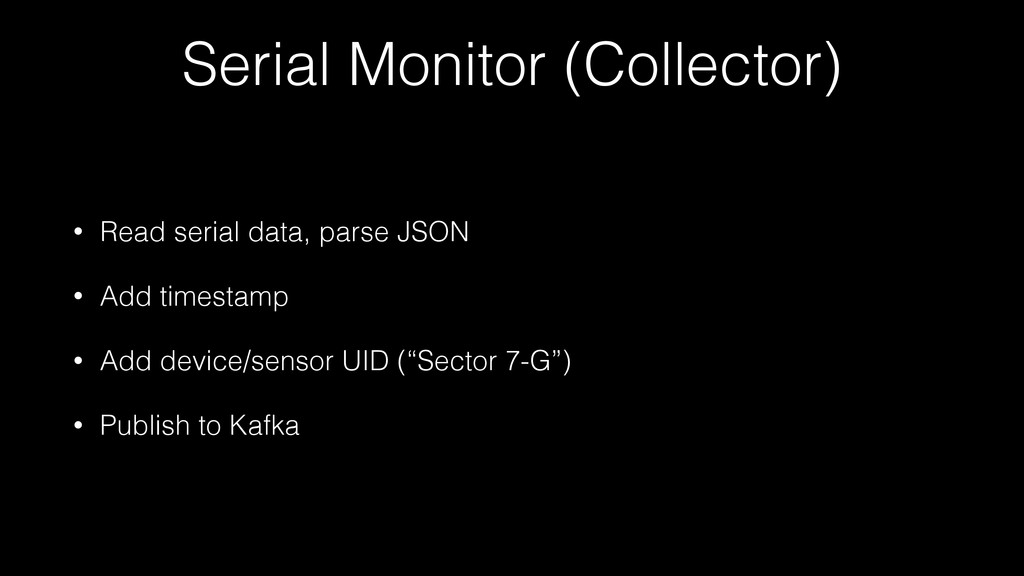 Serial Monitor (Collector) • Read serial data, ...