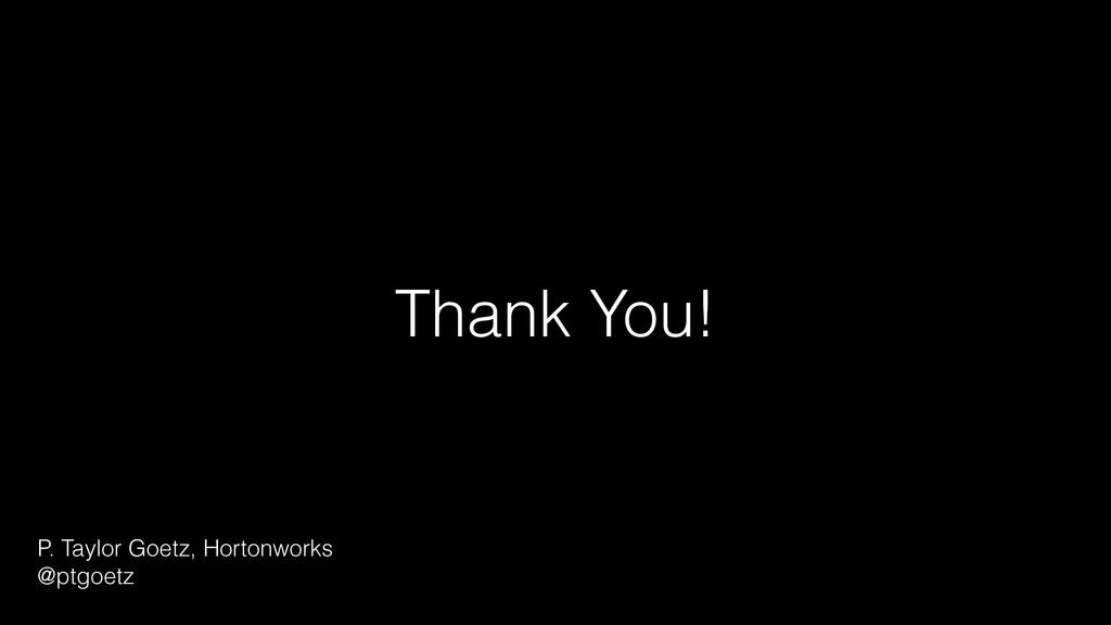 Thank You! P. Taylor Goetz, Hortonworks @ptgoetz