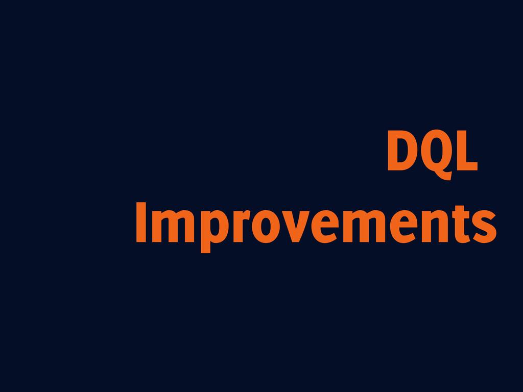 DQL Improvements