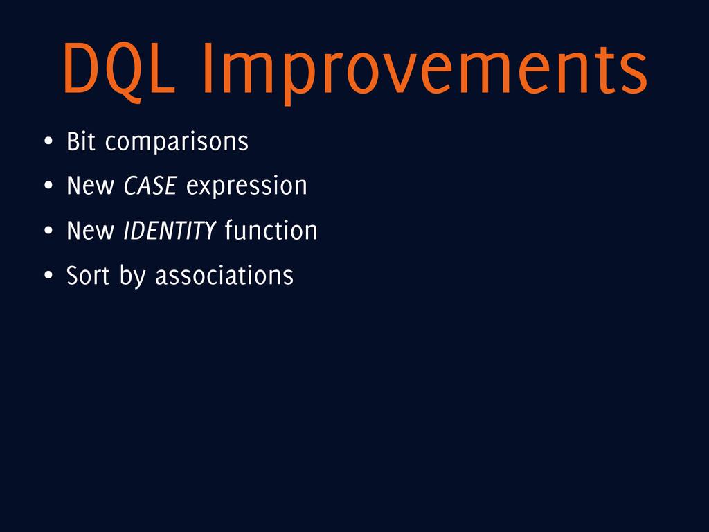 DQL Improvements ● Bit comparisons ● New CASE e...