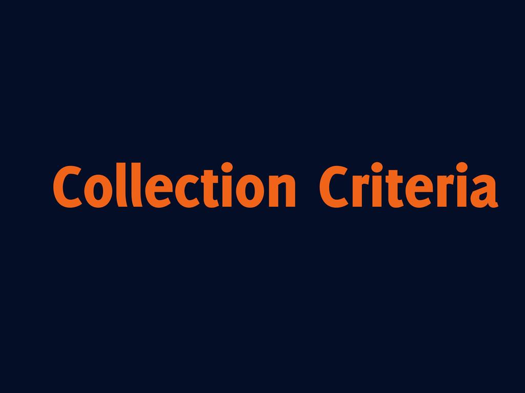 Collection Criteria