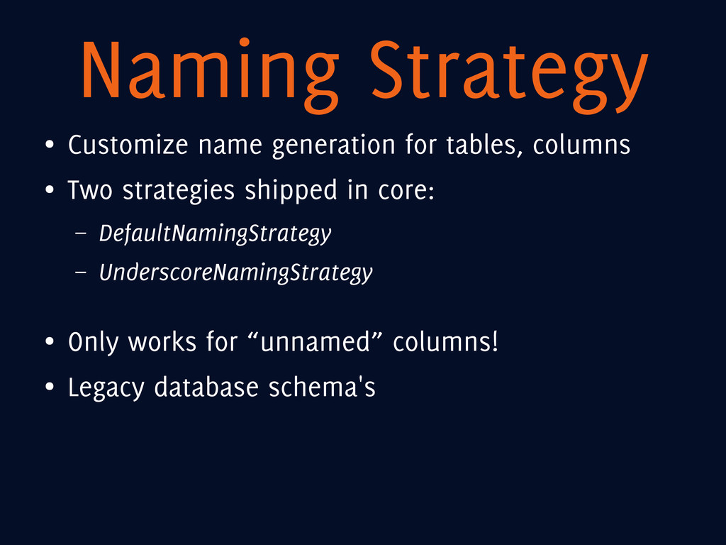 Naming Strategy ● Customize name generation for...