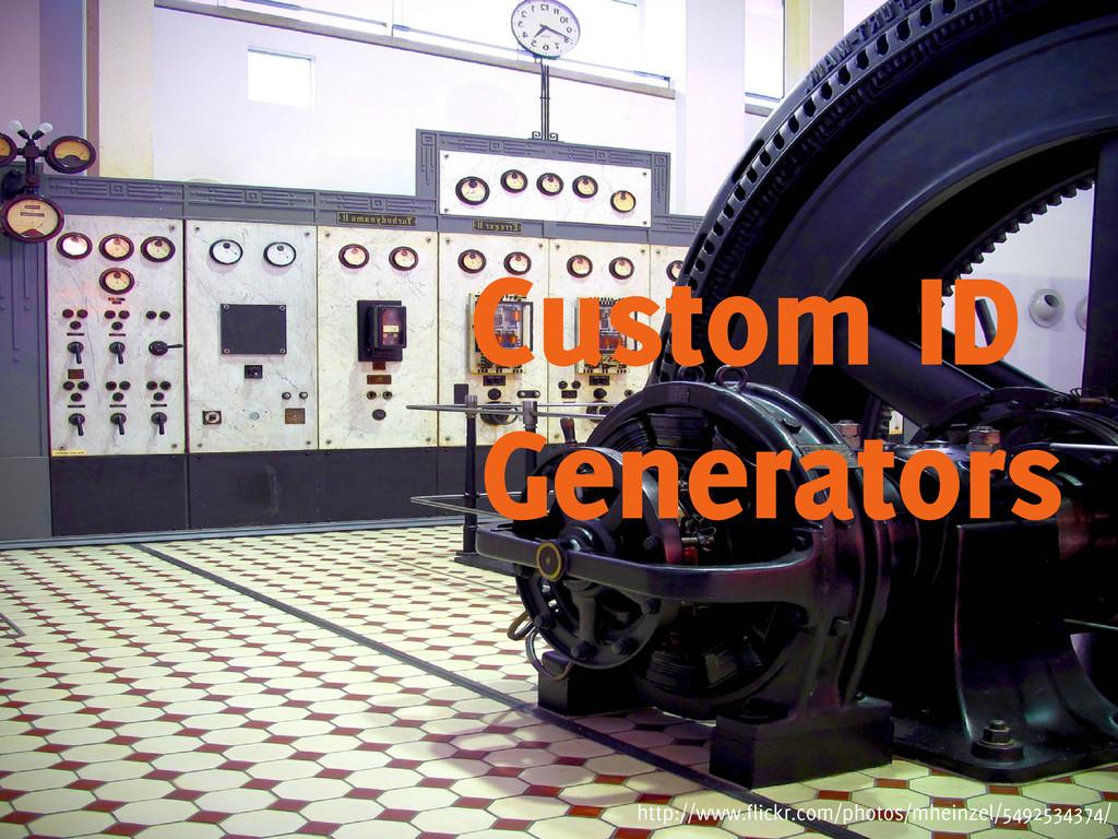 Custom ID Generators http://www.flickr.com/phot...