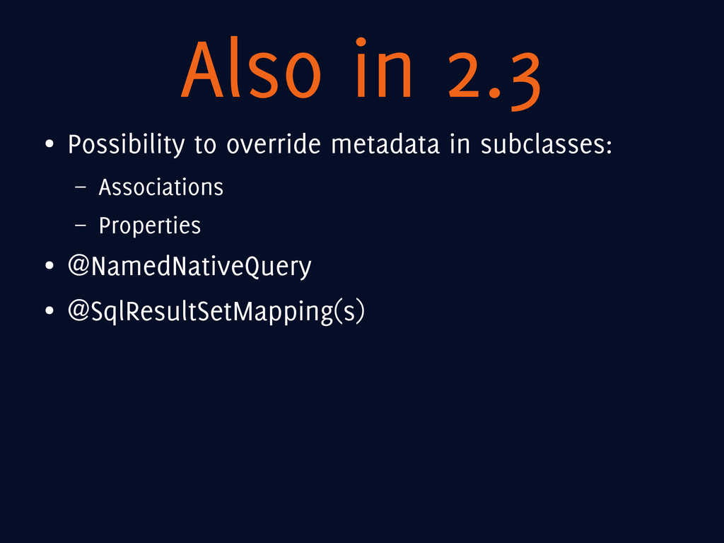 Also in 2.3 ● Possibility to override metadata ...
